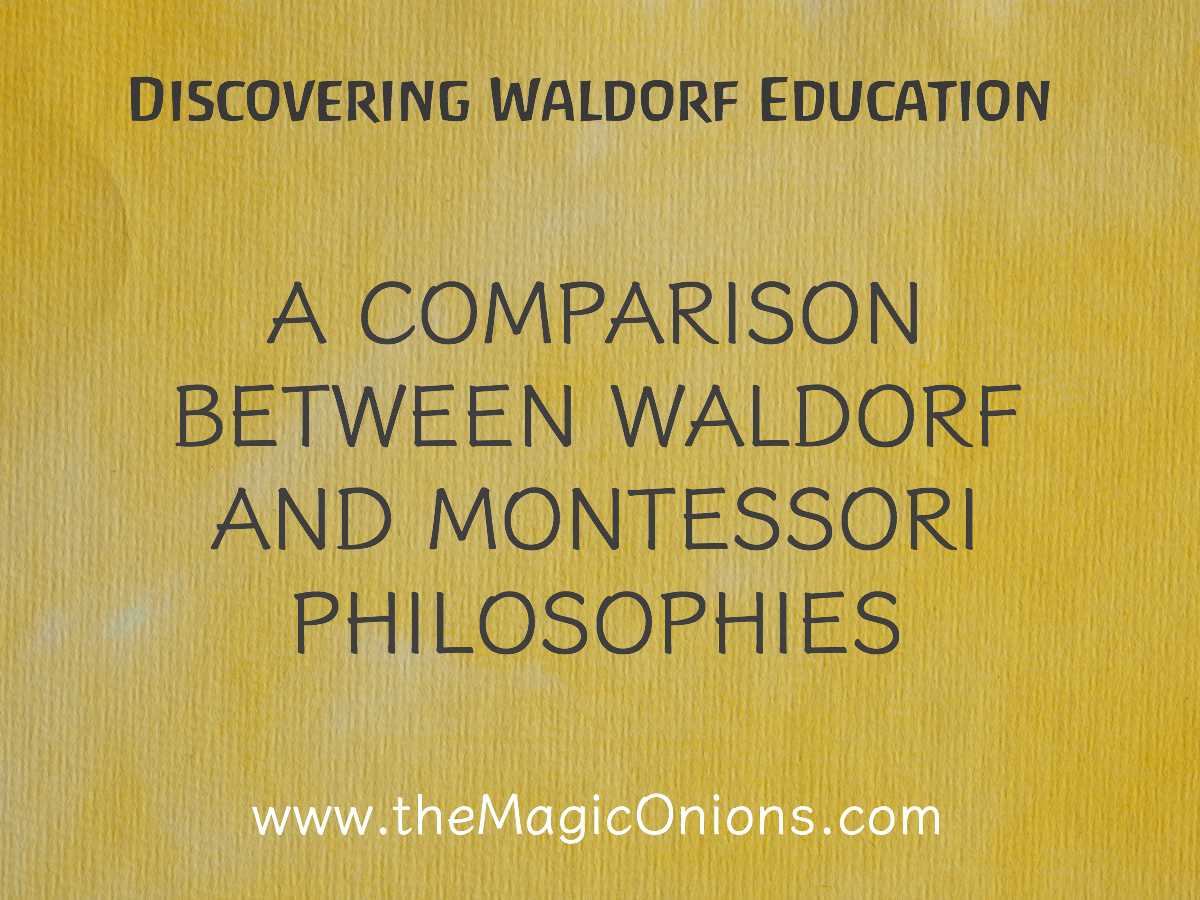 A comparison between WALDORF and MONTESSORI Philosophies on Discovering Waldorf Education with The Magic Onions