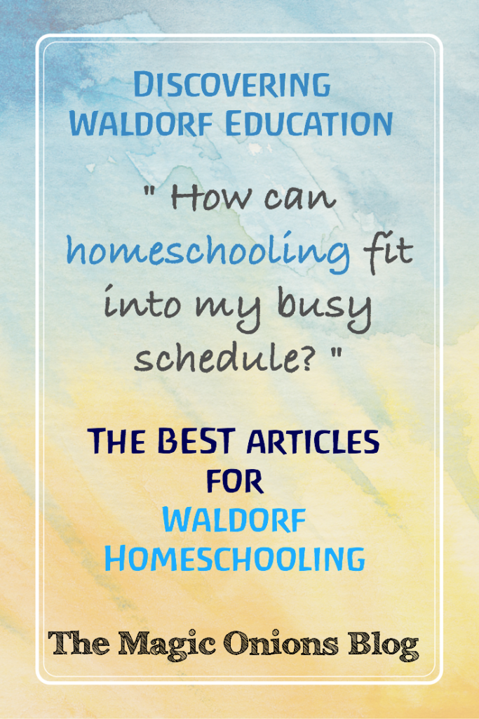 Waldorf Homeschooling :: Discovering Waldorf Education :: www.theMagicOnions.com