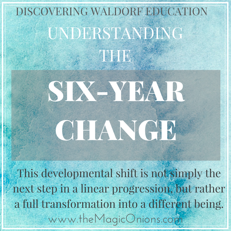 The Six Year Change :: Waldorf Education :: Discovering Waldorf Education on The Magic Onions Blog