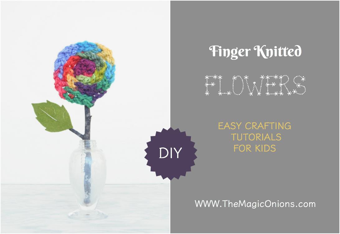 Finger Knitted Flower : DIY Tutorial for Kids